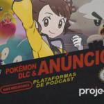Project N Cast #14 - Pokémon - DLC e Anúncios (feat. Furipe e Andih - Estação HD)