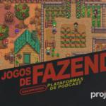 Project N Cast 17 - Jogos de Fazenda