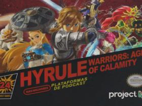 Project N Cast #24 - Hyrule Warriors - Age of Calamity (feat. Daniel Reen e Zé Renato)